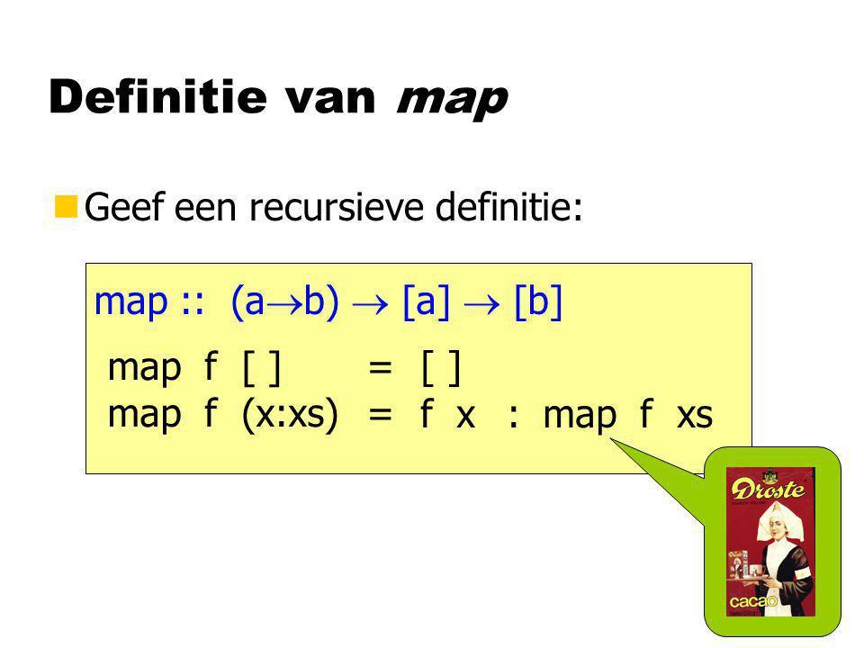 Definitie van map nGeef een recursieve definitie: map :: (a  b)  [a]  [b] map f [ ]= map f (x:xs)= [ ] map f xsf x :