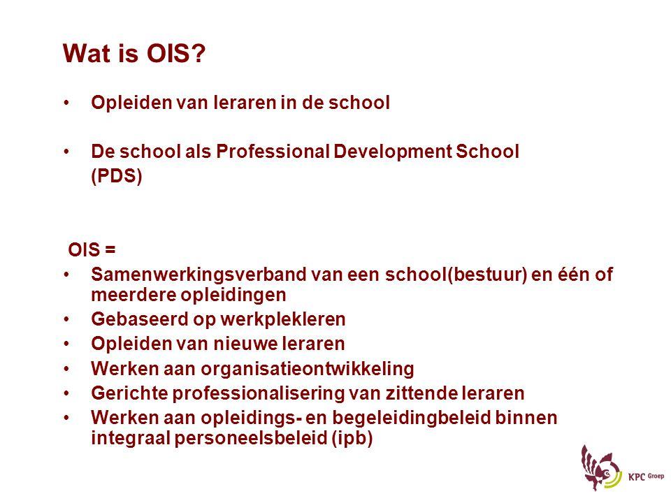 Wat is OIS? Opleiden van leraren in de school De school als Professional Development School (PDS) OIS = Samenwerkingsverband van een school(bestuur) e