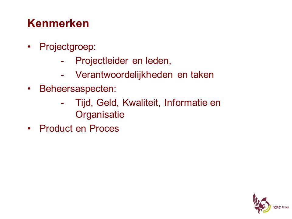 Kenmerken Projectgroep: -Projectleider en leden, -Verantwoordelijkheden en taken Beheersaspecten: -Tijd, Geld, Kwaliteit, Informatie en Organisatie Pr