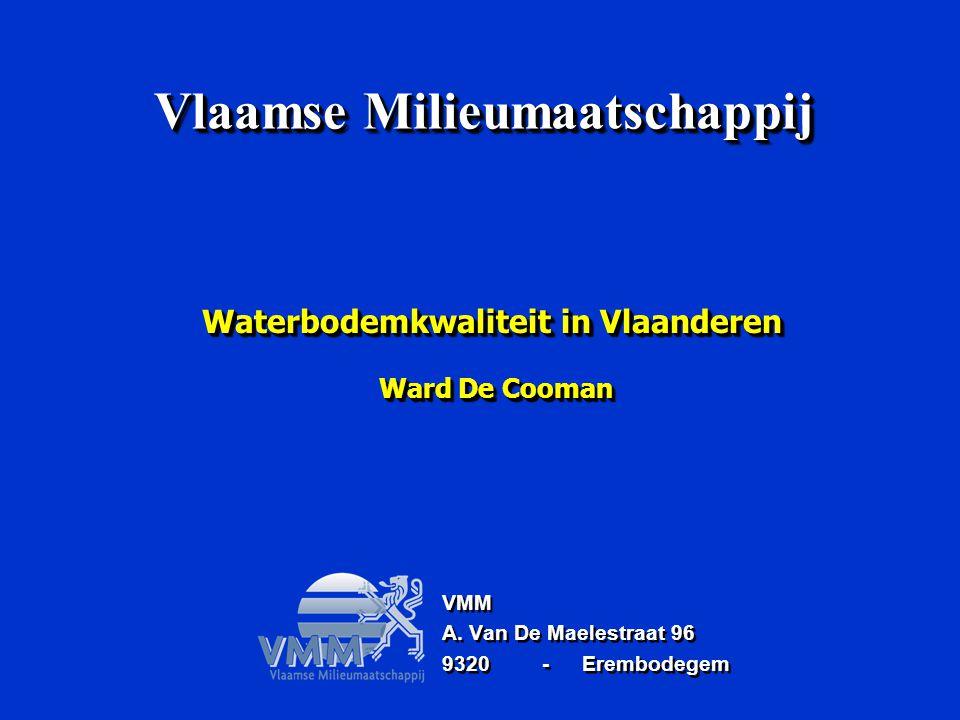 Waterbodemkwaliteit in Vlaanderen Ward De Cooman VMM A. Van De Maelestraat 96 9320-Erembodegem VMM A. Van De Maelestraat 96 9320-Erembodegem Vlaamse M