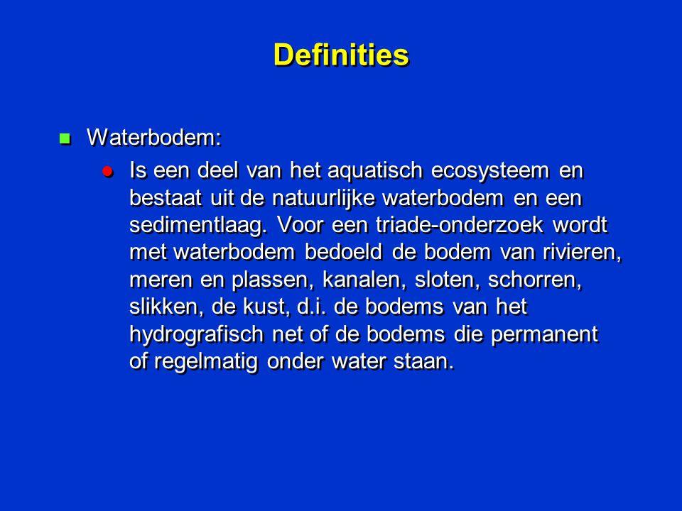 Definities n Waterbodem: l Is een deel van het aquatisch ecosysteem en bestaat uit de natuurlijke waterbodem en een sedimentlaag. Voor een triade-onde