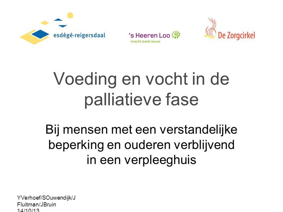 YVerhoef/SOuwendijk/J Fluitman/JBruin 14/10/13 Voeding en vocht in de palliatieve fase Bij mensen met een verstandelijke beperking en ouderen verblijvend in een verpleeghuis