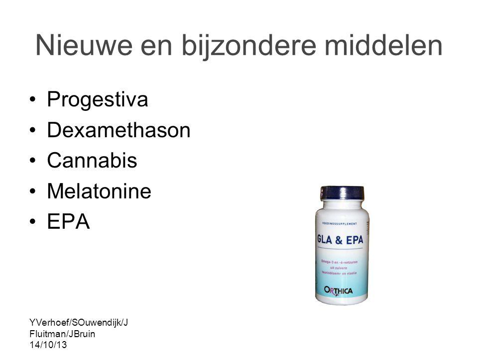 YVerhoef/SOuwendijk/J Fluitman/JBruin 14/10/13 Nieuwe en bijzondere middelen Progestiva Dexamethason Cannabis Melatonine EPA