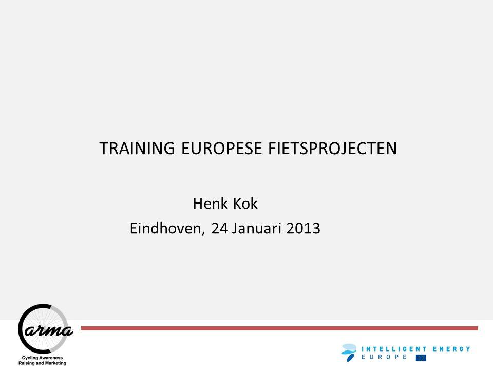 TRAINING EUROPESE FIETSPROJECTEN Henk Kok Eindhoven, 24 Januari 2013
