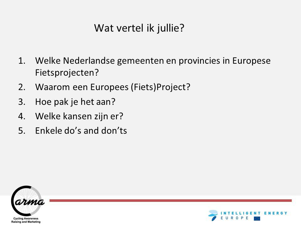 Wat vertel ik jullie? 1.Welke Nederlandse gemeenten en provincies in Europese Fietsprojecten? 2.Waarom een Europees (Fiets)Project? 3.Hoe pak je het a