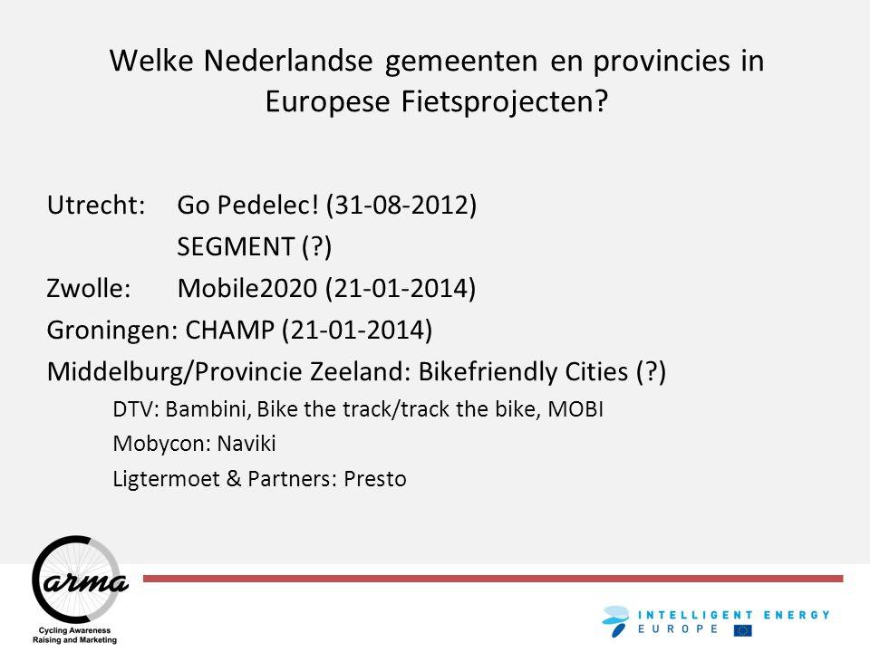Welke Nederlandse gemeenten en provincies in Europese Fietsprojecten? Utrecht: Go Pedelec! (31-08-2012) SEGMENT (?) Zwolle: Mobile2020 (21-01-2014) Gr