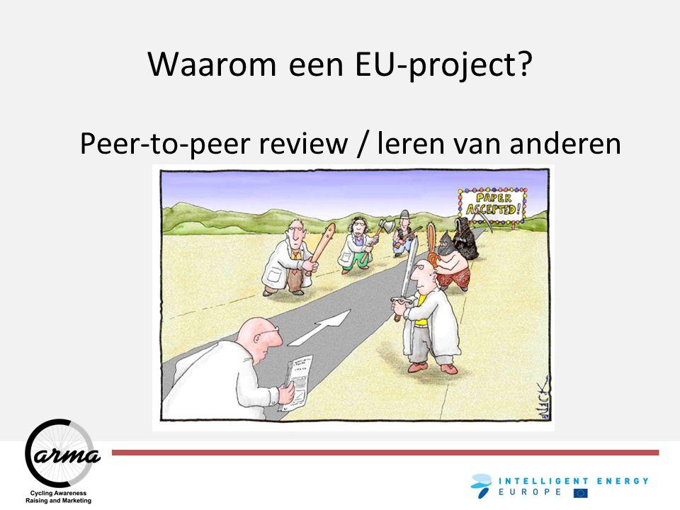 Waarom een EU-project? Peer-to-peer review / leren van anderen