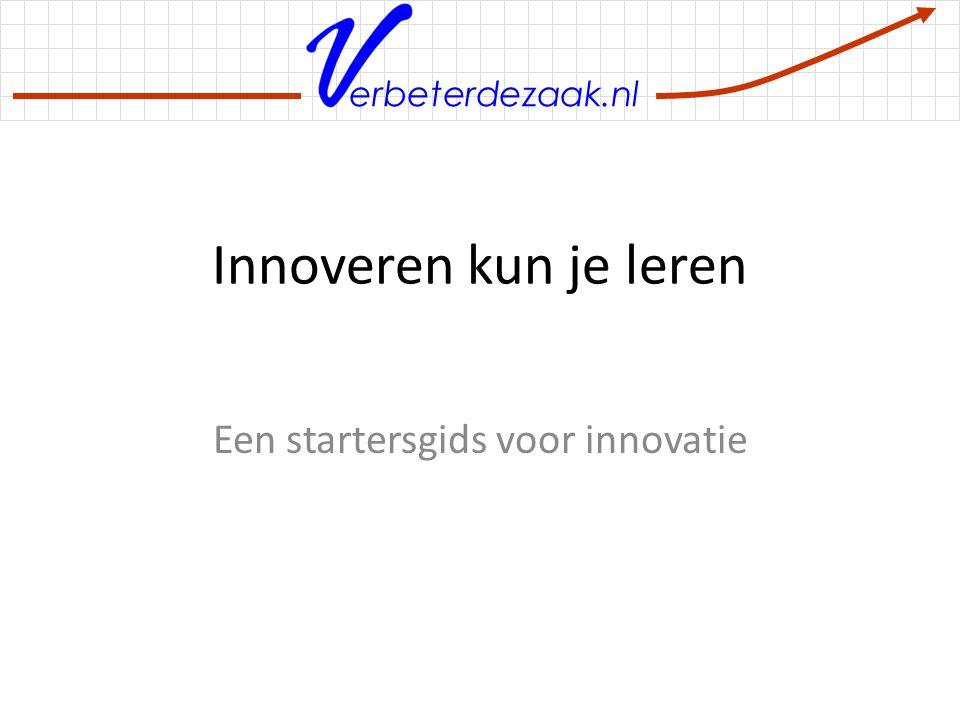 erbeterdezaak.nl Innoveren kun je leren Een startersgids voor innovatie