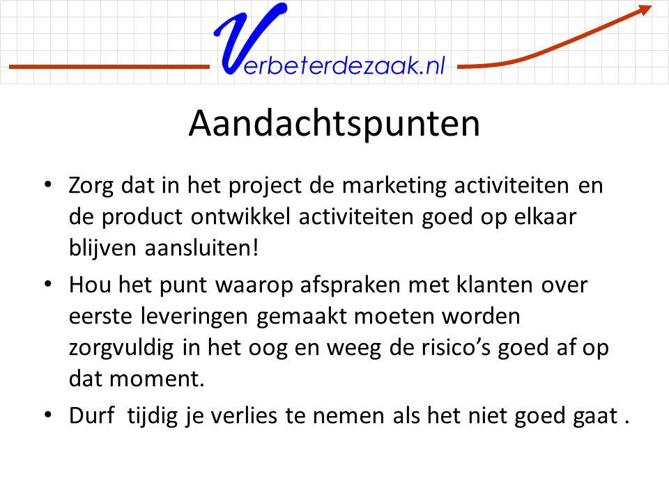 erbeterdezaak.nl Aandachtspunten Zorg dat in het project de marketing activiteiten en de product ontwikkel activiteiten goed op elkaar blijven aanslui