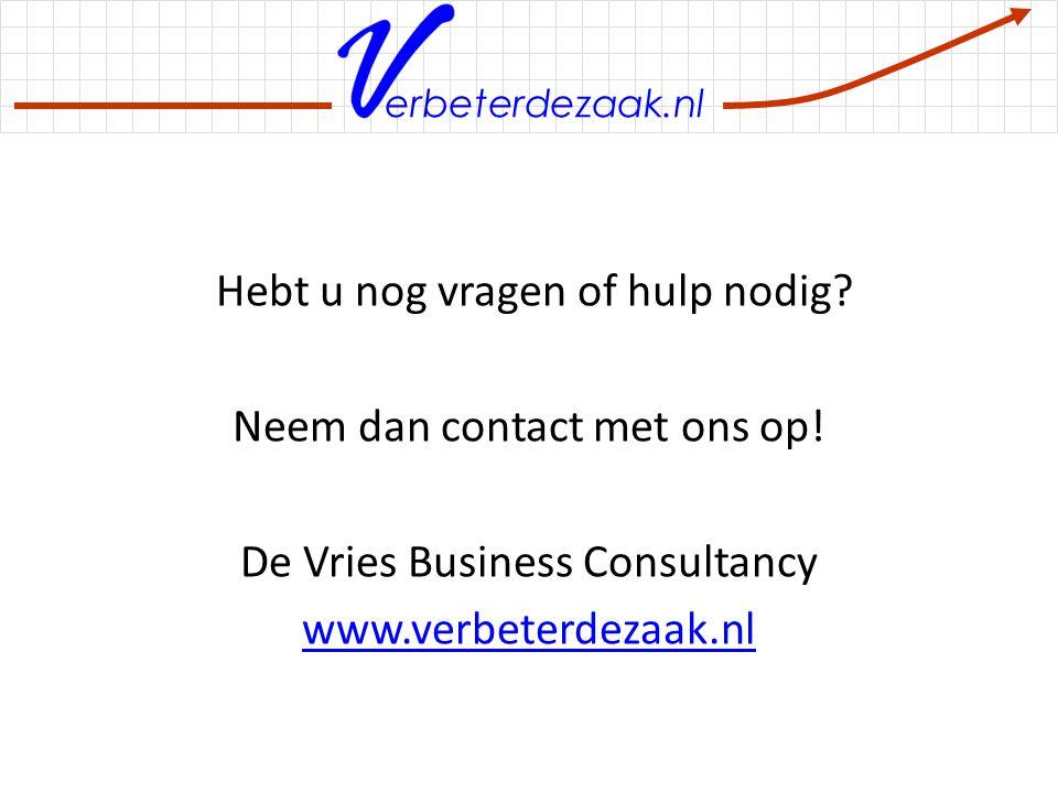 erbeterdezaak.nl Hebt u nog vragen of hulp nodig? Neem dan contact met ons op! De Vries Business Consultancy www.verbeterdezaak.nl