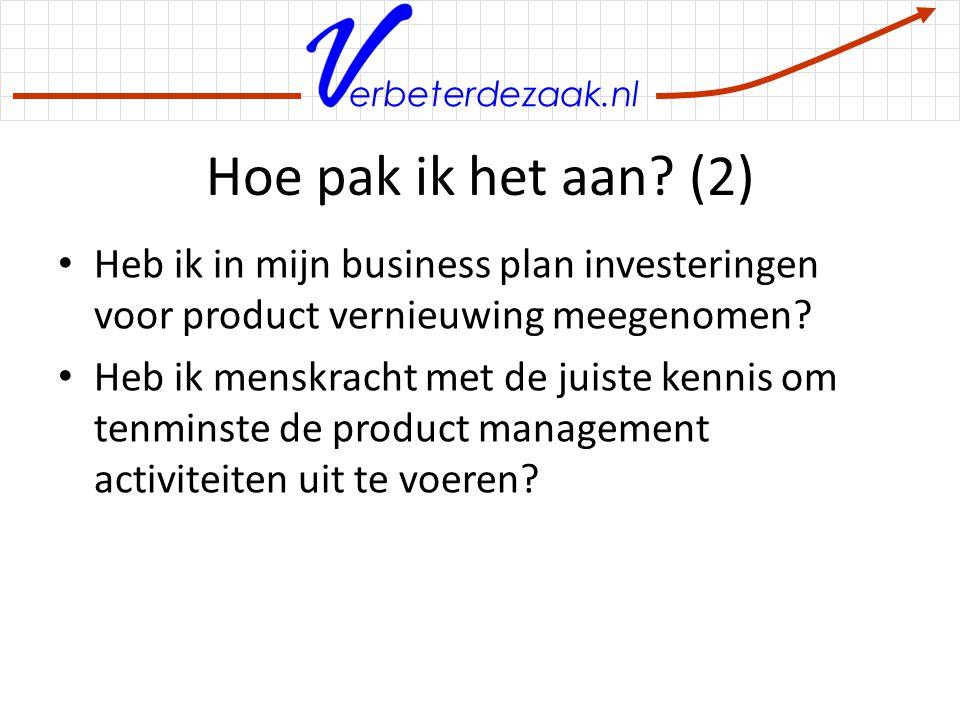 erbeterdezaak.nl Hoe pak ik het aan? (2) Heb ik in mijn business plan investeringen voor product vernieuwing meegenomen? Heb ik menskracht met de juis
