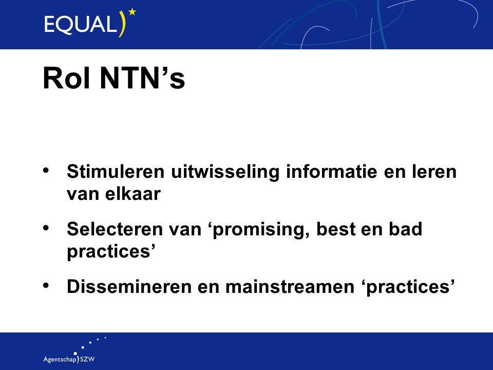 Rol NTN's Stimuleren uitwisseling informatie en leren van elkaar Selecteren van 'promising, best en bad practices' Dissemineren en mainstreamen 'practices'