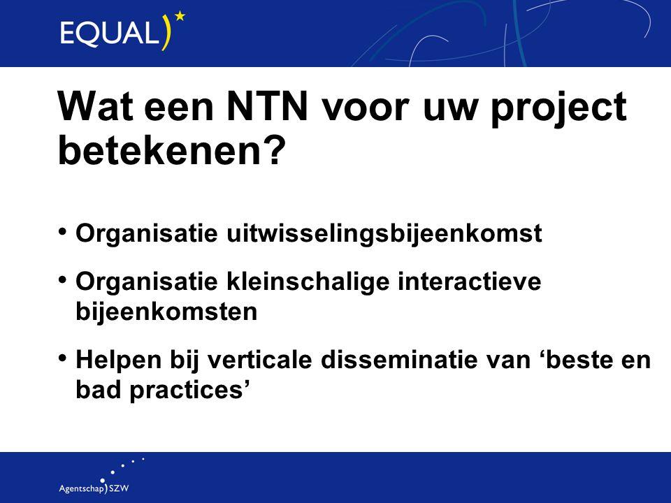 Wat een NTN voor uw project betekenen? Organisatie uitwisselingsbijeenkomst Organisatie kleinschalige interactieve bijeenkomsten Helpen bij verticale