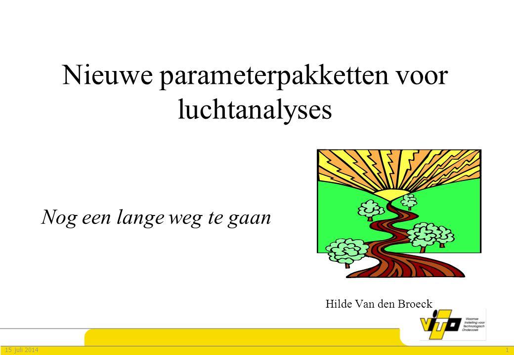 115 juli 2014 Nieuwe parameterpakketten voor luchtanalyses Nog een lange weg te gaan Hilde Van den Broeck