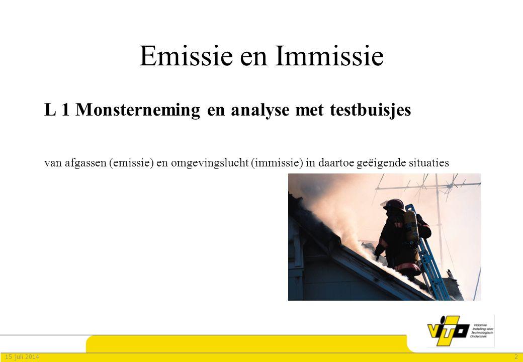 215 juli 2014 Emissie en Immissie L 1 Monsterneming en analyse met testbuisjes van afgassen (emissie) en omgevingslucht (immissie) in daartoe geëigend