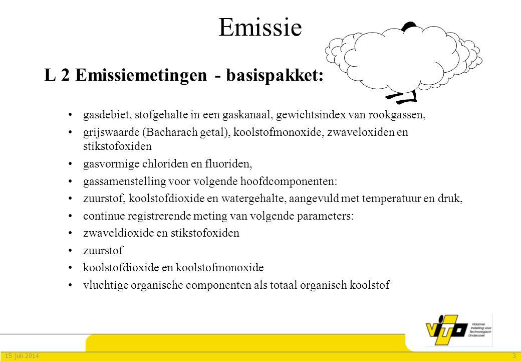 315 juli 2014 Emissie L 2 Emissiemetingen - basispakket: gasdebiet, stofgehalte in een gaskanaal, gewichtsindex van rookgassen, grijswaarde (Bacharach