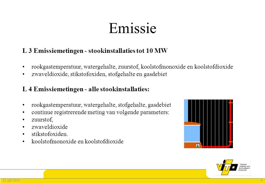 415 juli 2014 Emissie L 3 Emissiemetingen - stookinstallaties tot 10 MW rookgastemperatuur, watergehalte, zuurstof, koolstofmonoxide en koolstofdioxide zwaveldioxide, stikstofoxiden, stofgehalte en gasdebiet L 4 Emissiemetingen - alle stookinstallaties: rookgastemperatuur, watergehalte, stofgehalte, gasdebiet continue registrerende meting van volgende parameters: zuurstof, zwaveldioxide stikstofoxiden.