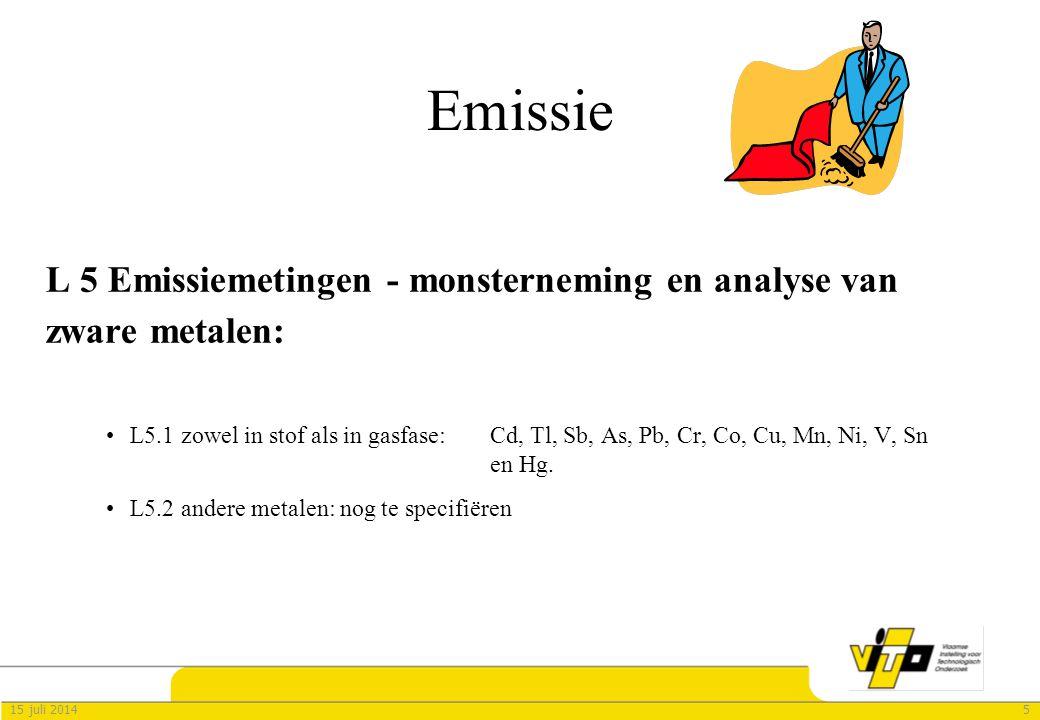 515 juli 2014 Emissie L 5 Emissiemetingen - monsterneming en analyse van zware metalen: L5.1 zowel in stof als in gasfase: Cd, Tl, Sb, As, Pb, Cr, Co, Cu, Mn, Ni, V, Sn en Hg.