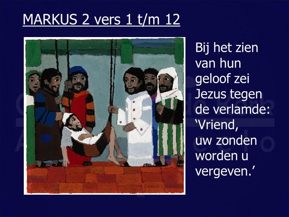 Bij het zien van hun geloof zei Jezus tegen de verlamde: 'Vriend, uw zonden worden u vergeven.' MARKUS 2 vers 1 t/m 12