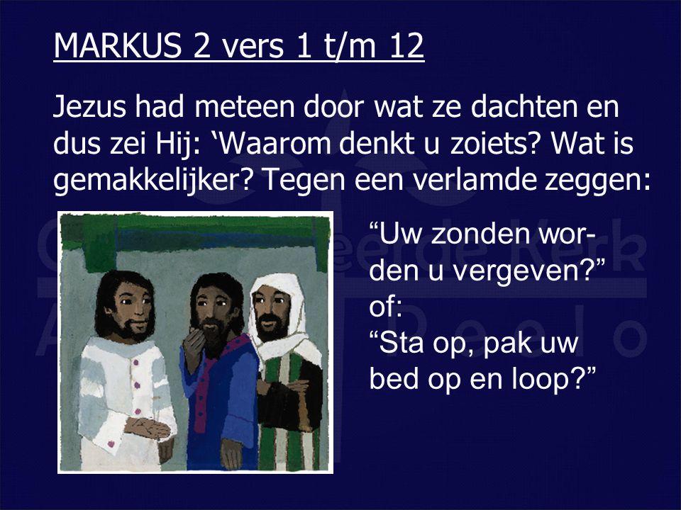 """Jezus had meteen door wat ze dachten en dus zei Hij: 'Waarom denkt u zoiets? Wat is gemakkelijker? Tegen een verlamde zeggen: MARKUS 2 vers 1 t/m 12 """""""