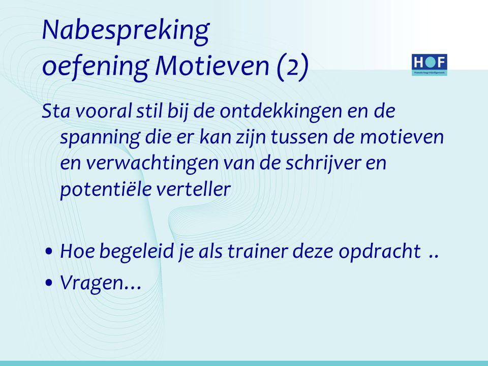 Nabespreking oefening Motieven (2) Sta vooral stil bij de ontdekkingen en de spanning die er kan zijn tussen de motieven en verwachtingen van de schri