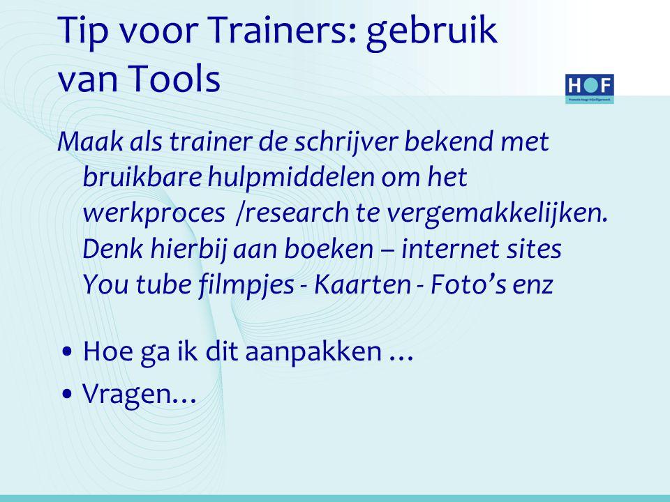 Tip voor Trainers: gebruik van Tools Maak als trainer de schrijver bekend met bruikbare hulpmiddelen om het werkproces /research te vergemakkelijken.
