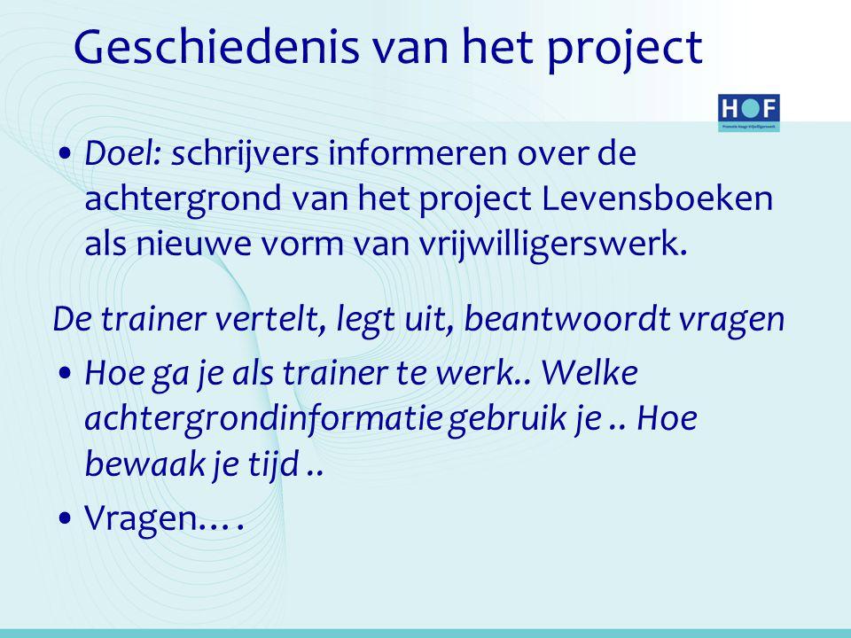 Geschiedenis van het project Doel: schrijvers informeren over de achtergrond van het project Levensboeken als nieuwe vorm van vrijwilligerswerk. De tr