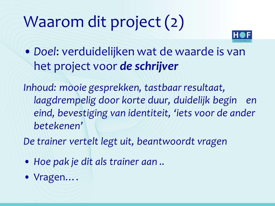 Waarom dit project (2) Doel: verduidelijken wat de waarde is van het project voor de schrijver Inhoud: mooie gesprekken, tastbaar resultaat, laagdremp