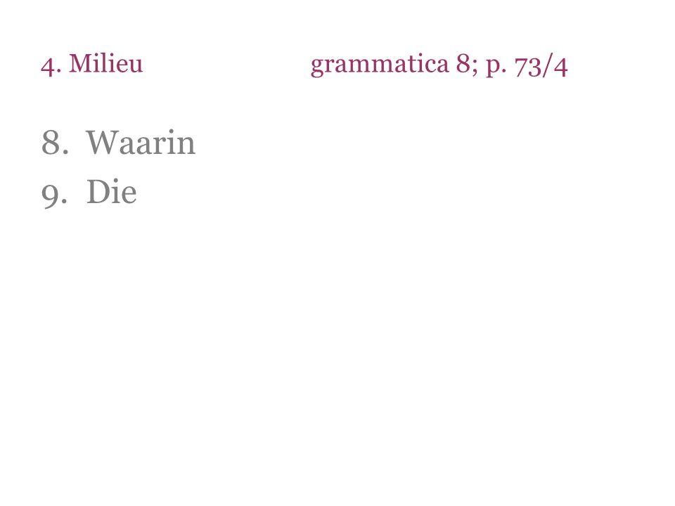 4. Milieugrammatica 8; p. 73/4 8.Waarin 9.Die