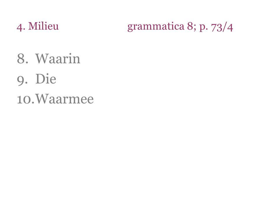 4. Milieugrammatica 8; p. 73/4 8.Waarin 9.Die 10.Waarmee