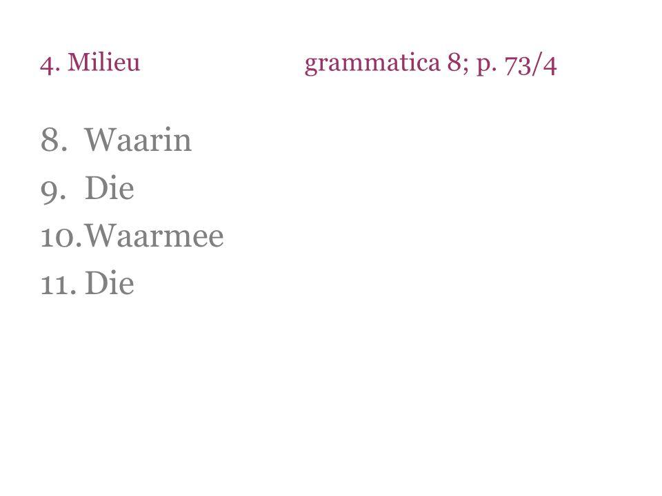 4. Milieugrammatica 8; p. 73/4 8.Waarin 9.Die 10.Waarmee 11.Die