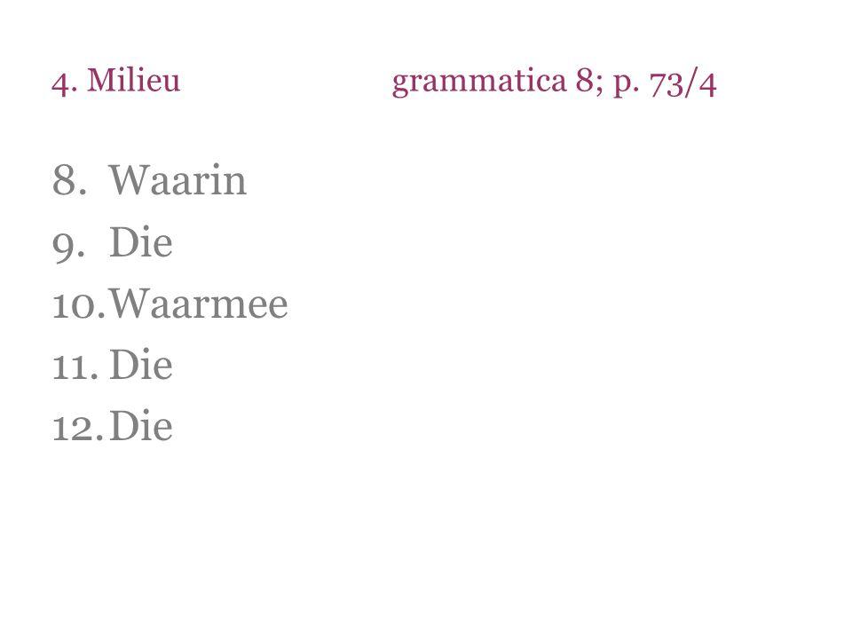 4. Milieugrammatica 8; p. 73/4 8.Waarin 9.Die 10.Waarmee 11.Die 12.Die