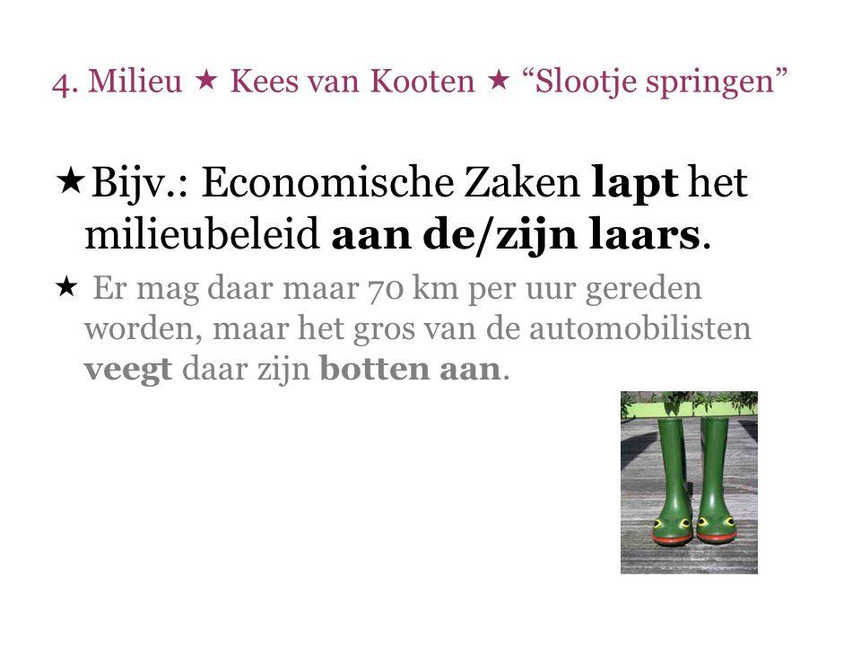 """4. Milieu  Kees van Kooten  """"Slootje springen""""  Bijv.: Economische Zaken lapt het milieubeleid aan de/zijn laars.  Er mag daar maar 70 km per uur"""