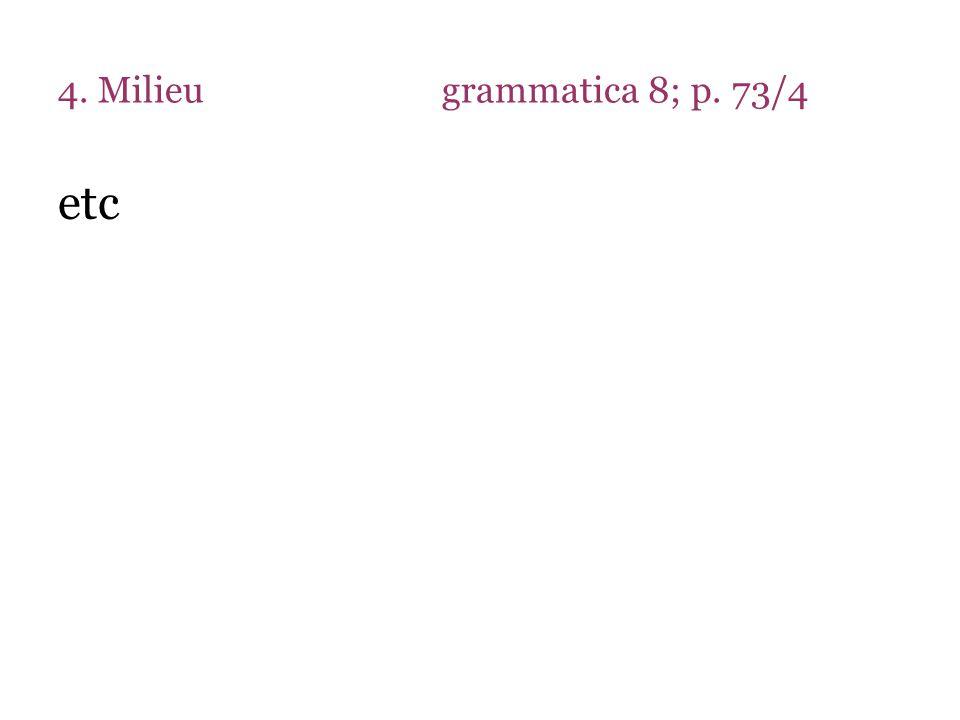 4. Milieugrammatica 8; p. 73/4 etc