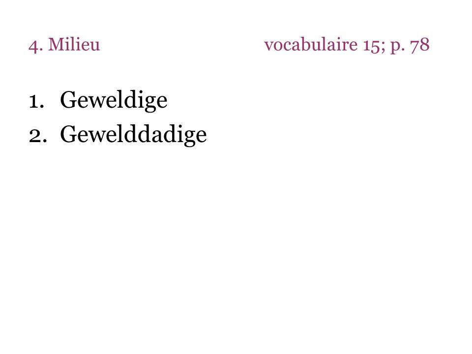 4. Milieuvocabulaire 15; p. 78 1.Geweldige 2.Gewelddadige