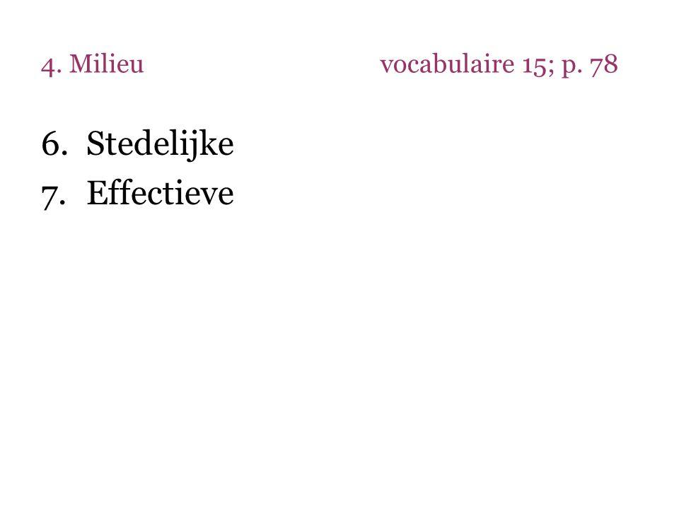 4. Milieuvocabulaire 15; p. 78 6.Stedelijke 7.Effectieve