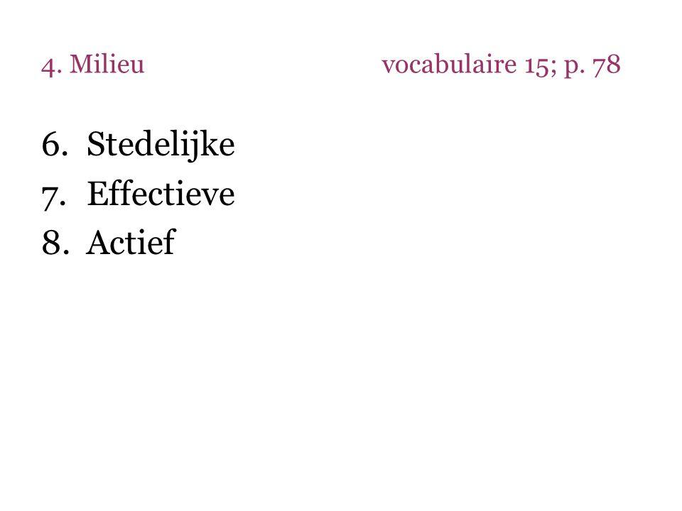 4. Milieuvocabulaire 15; p. 78 6.Stedelijke 7.Effectieve 8.Actief