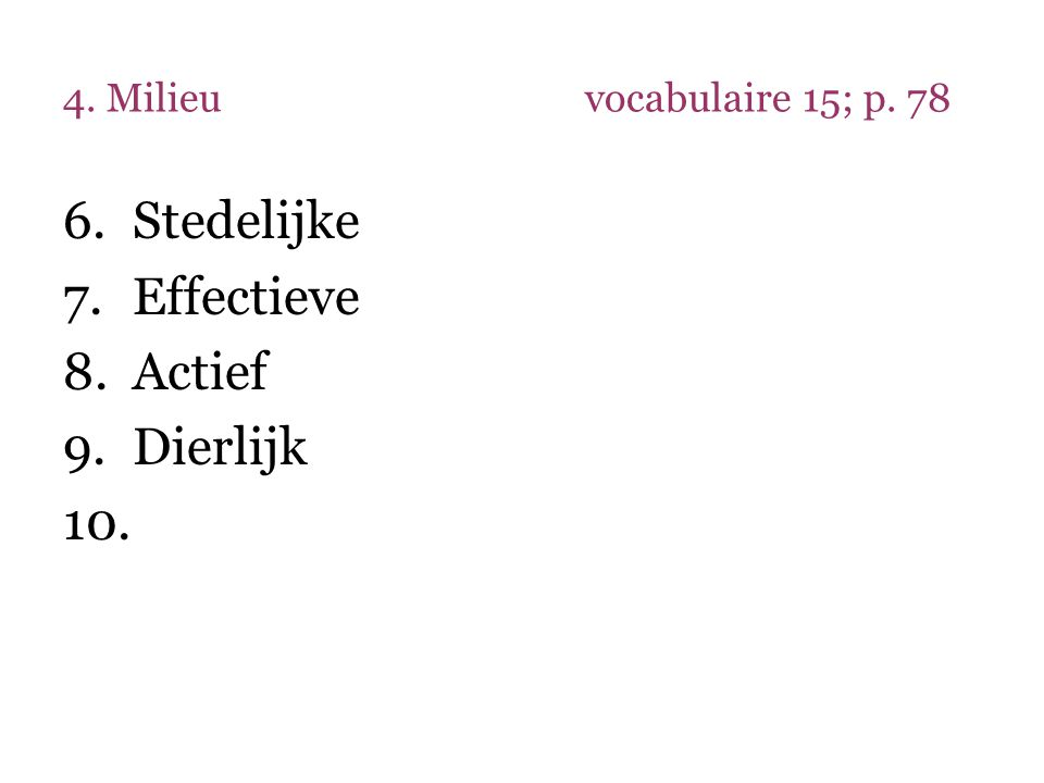 4. Milieuvocabulaire 15; p. 78 6.Stedelijke 7.Effectieve 8.Actief 9.Dierlijk 10.