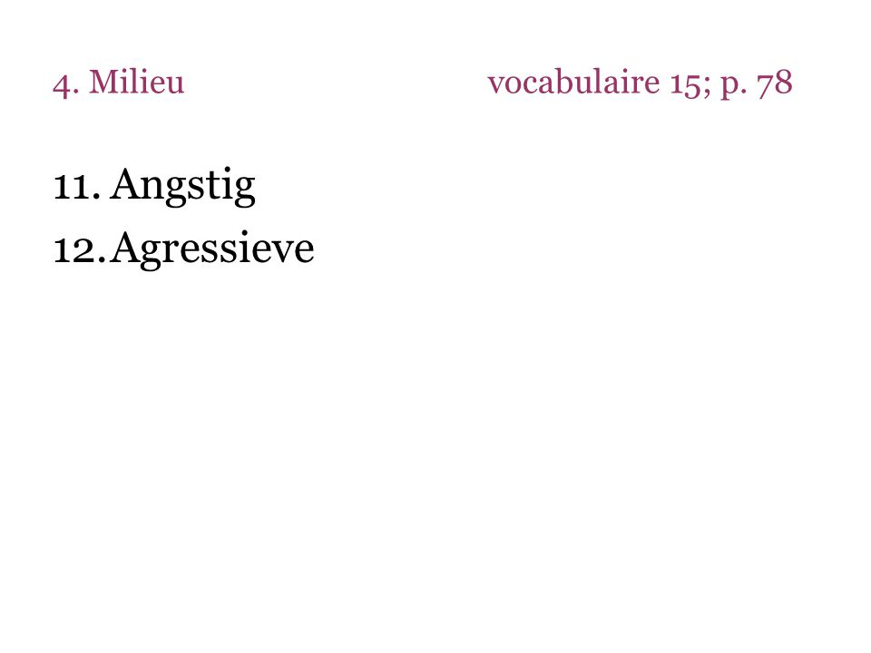 4. Milieuvocabulaire 15; p. 78 11.Angstig 12.Agressieve