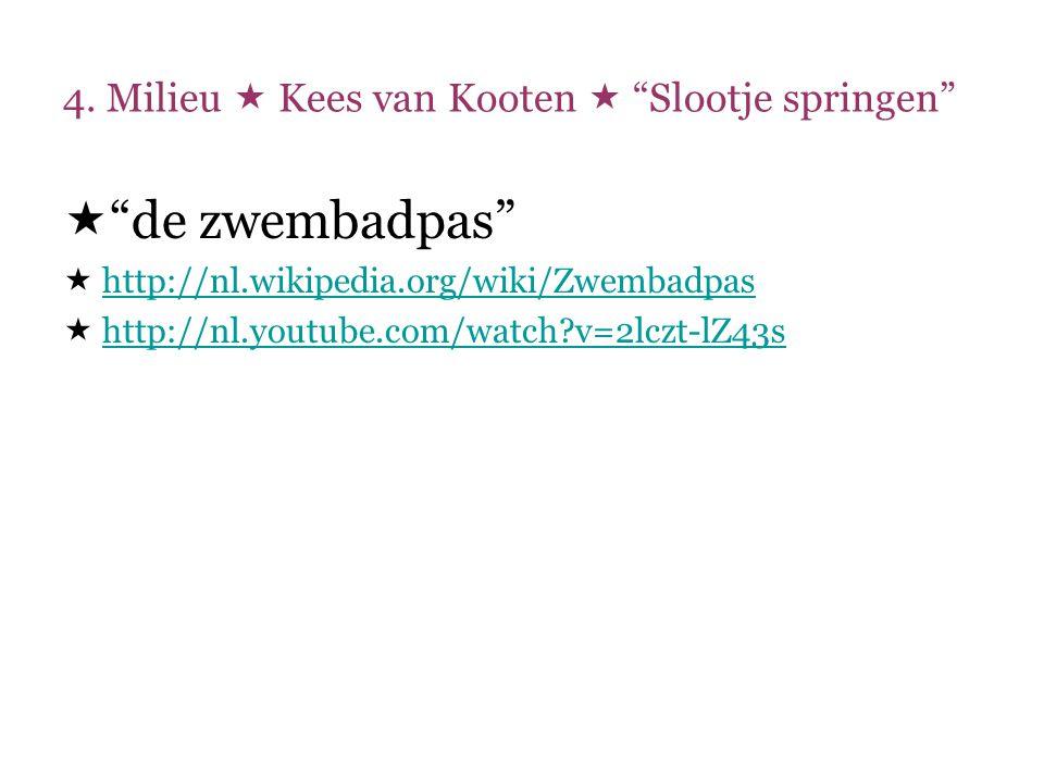 """4. Milieu  Kees van Kooten  """"Slootje springen""""  """"de zwembadpas""""  http://nl.wikipedia.org/wiki/Zwembadpas http://nl.wikipedia.org/wiki/Zwembadpas """