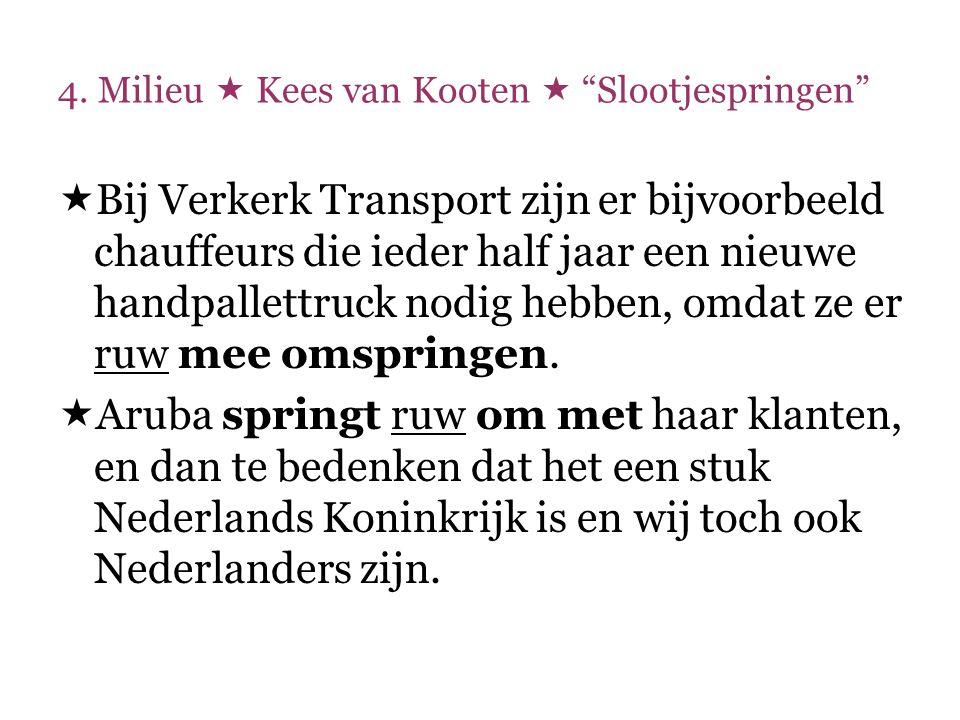 """4. Milieu  Kees van Kooten  """"Slootjespringen""""  Bij Verkerk Transport zijn er bijvoorbeeld chauffeurs die ieder half jaar een nieuwe handpallettruck"""