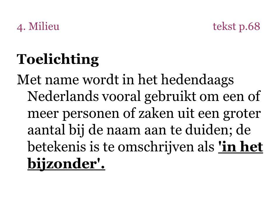 4. Milieutekst p.68 Toelichting Met name wordt in het hedendaags Nederlands vooral gebruikt om een of meer personen of zaken uit een groter aantal bij
