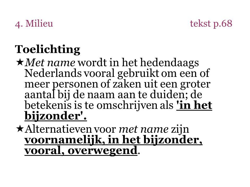 4. Milieutekst p.68 Toelichting  Met name wordt in het hedendaags Nederlands vooral gebruikt om een of meer personen of zaken uit een groter aantal b