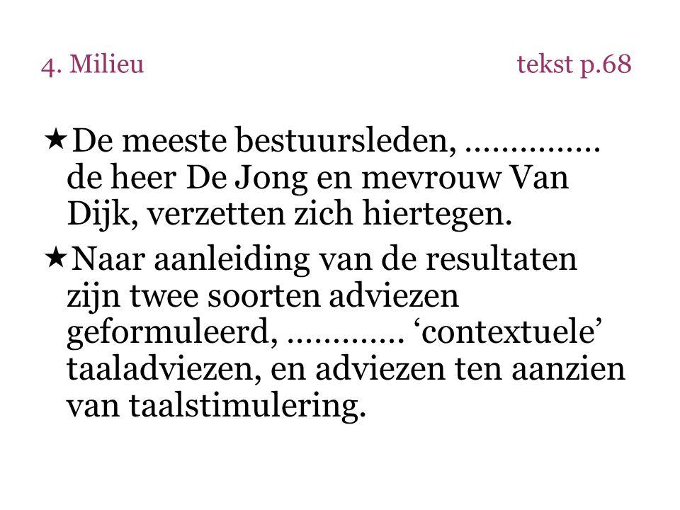 4. Milieutekst p.68  De meeste bestuursleden, …………… de heer De Jong en mevrouw Van Dijk, verzetten zich hiertegen.  Naar aanleiding van de resultate