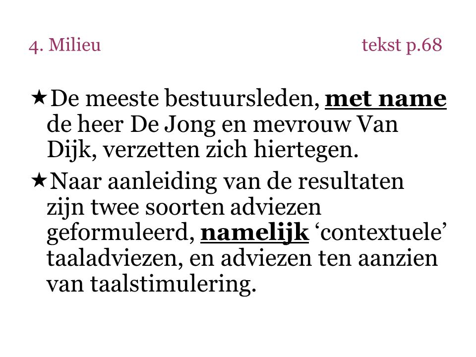 4. Milieutekst p.68  De meeste bestuursleden, met name de heer De Jong en mevrouw Van Dijk, verzetten zich hiertegen.  Naar aanleiding van de result