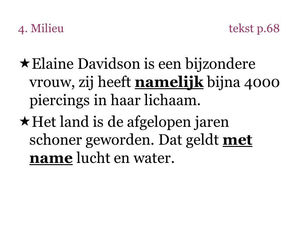 4. Milieutekst p.68  Elaine Davidson is een bijzondere vrouw, zij heeft namelijk bijna 4000 piercings in haar lichaam.  Het land is de afgelopen jar