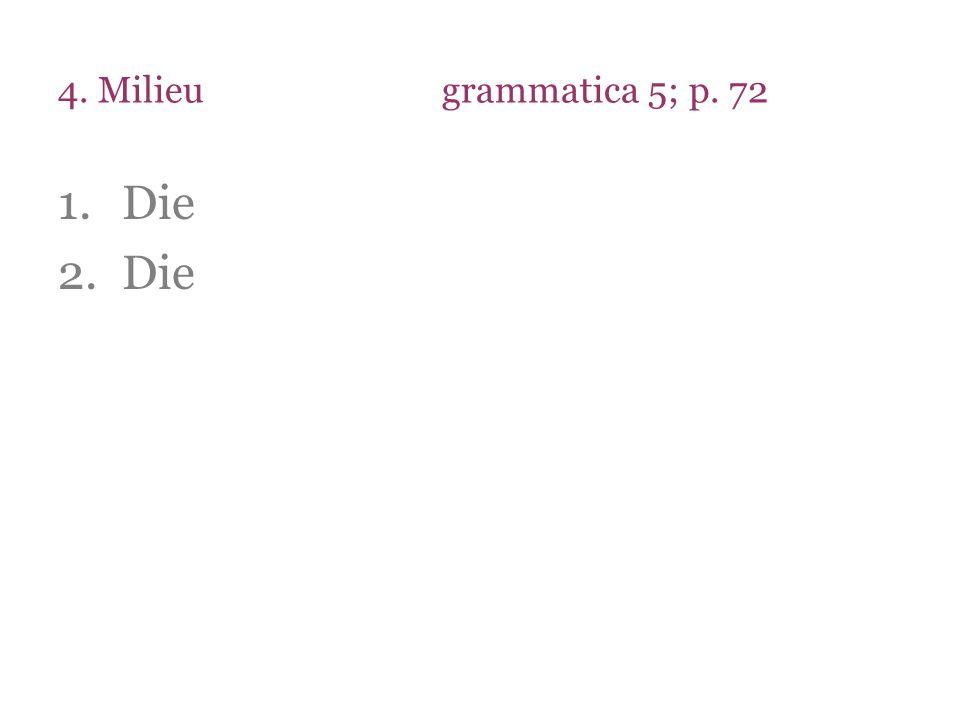 4. Milieugrammatica 5; p. 72 1.Die 2.Die