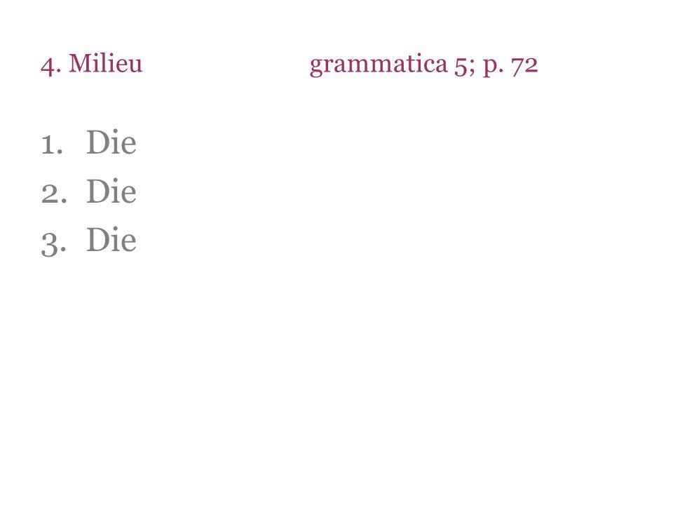 4. Milieugrammatica 5; p. 72 1.Die 2.Die 3.Die