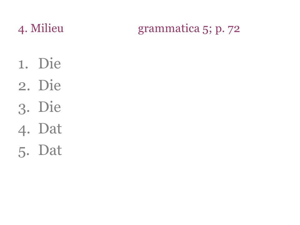 4. Milieugrammatica 5; p. 72 1.Die 2.Die 3.Die 4.Dat 5.Dat