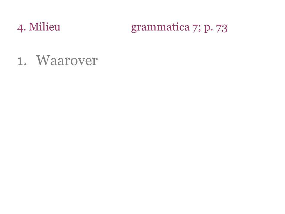 4. Milieugrammatica 7; p. 73 1.Waarover